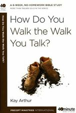 How Do You Walk the Walk You Talk? (40-Minute Bible Studies) by Kay Arthur