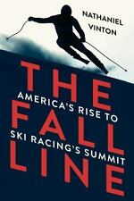 The Fall Line: America's Rise to Ski Racing's Summit by Vinton, Nathaniel