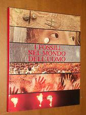 I FOSSILI NEL MONDO DELL'UOMO - DI E.ANNOSCIA, PRES. S.MOSCATI - SOLIART, 1981