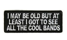 "(C1) I MAY BE OLD BUT I GOT TO SEE COOL BANDS 4"" x 1-1/2"" iron on patch (5373)"