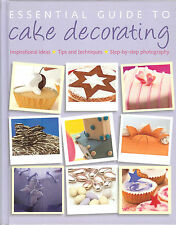 Essential Guide to Cake Decorating -Inspirational Ideas-Tips & Techniques NEW HB