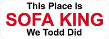 3 - This Place Is Sofa King We Todd Did W Oilfield Toolbox Helmet Sticker H211