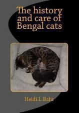 The History and Care of Bengal Cats : The History and Care of Bengal Cats by...