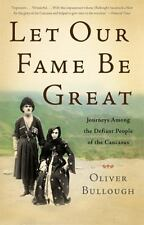 Let Our Fame Be Great : Journeys among the Defiant People of the Caucasus by...