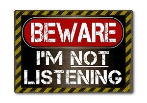 Beware Im Not Listening Funny Metal Sign Plaque Warning Danger Novelty Joke Gift