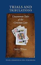Trials and Tribulations: Uncommon Tales of the Common Law by James Wilson...