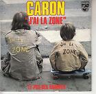 45TRS VINYL 7''/ FRENCH SP CARON / J'AI LA ZONE