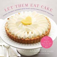 Let Them Eat Cake Classic, Decadent Desserts w/ Vegan, Gluten-Free 80 recipes!