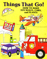 Things That Go! How to Make Toy Boats, Cars, and P