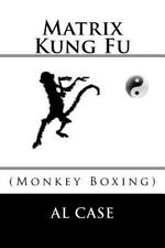 Matrix Kung Fu : (Monkey Boxing): By Case, Al