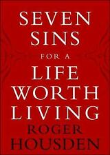 Seven Sins for a Life Worth Living by Roger Housden (2005, Hardcover)
