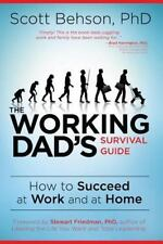 The Working Dad's Survival Guide: How to Succeed at Work and at Home