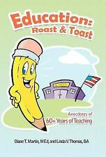 Education: Roast and Toast : Anecdotes of 60+ Years of Teaching by Diane T....