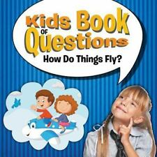 Kids Book of Questions : How Do Things Fly? by Speedy Publishing LLC (2015,...