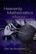 Heavenly Mathematics : The Forgotten Art of Spherical Trigonometry, Paperback...
