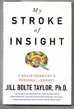My Stroke of Insight, Jill Bolte Taylor, PhD, A brain Scientist's personal journ