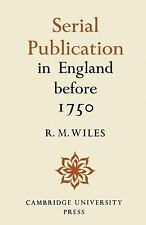 Serial Publication in England Before 1750 by R. M. Wiles (2012, Paperback)