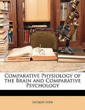 Comparative Physiology of the Brain and Comparative Psychology by Jacques Loeb
