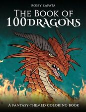 The Book of 100 Dragons Coloring Book: A Fantasy Themed Adults Stress Relief
