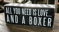 "ALL YOU NEED IS LOVE... AND A BOXER Primitives by Kathy Box Sign, 2.5"" x 6"""