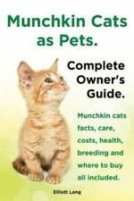 Munchkin Cats as Pets. Munchkin Cats Facts, Care, Costs, Health, Breeding and Wh