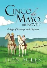 Cinco de Mayo, the Novel : A Saga of Courage and Defiance by Don Miles (2012,...