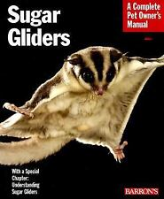 Complete Pet Owner's Manual: Sugar Gliders : Everything about Purchase, Nutritio