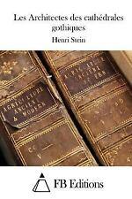 Les Architectes des Cathédrales Gothiques by Henri Stein (2015, Paperback)