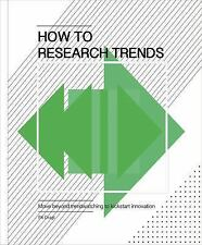 How to Research Trends : Use Trend Watching to Boost Innovation by Els Dragt...
