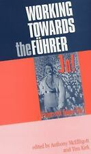 Working Towards the Fuhrer : Essays in Honour of Sir Ian Kershaw by Ian...