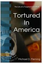 Tortured in America : The Life of a Targeted Individual: By Fleming, Michael