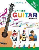 My First Guitar: Learn To Play: Kids by Parker, Ben