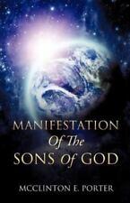 Manifestation of the Sons of God by McClinton E. Porter (2012, Paperback)