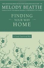 Finding Your Way Home: A Soul Survival Kit by Melody Beattie