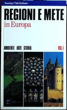 Regioni e mete in Europa: ambiente, arte, storia (Vol. I), Ed. Touring Club