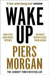 Wake Up : Why the World Has Gone Nuts, Paperback by Morgan, Piers, Brand New,...