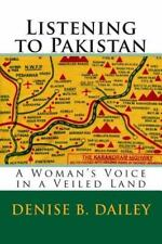 Listening to Pakistan : A Woman's Voice in a Veiled Land by Denise Dailey...