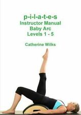 P-I-L-a-T-e-S Instructor Manual Baby Arc Levels 1 - 5 by Catherine Wilks...