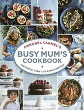 Annabel Karmel's Busy Mum's Cookbook by Annabel Karmel (Hardback, 2016)