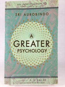 A Greater Psychology - Sri Aurobindo - A. S. Dalal - 2001 Trade Paperback