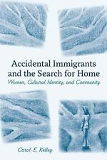 Accidental Immigrants and the Search for Home: Women, Cultural Identity, and Com