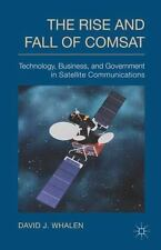 The Rise And Fall Of Comsat: Technology, Business, And Government In Satellit...