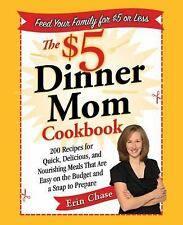 The $5 Dinner Mom Cookbook : 200 Recipes for Quick, Delicious, and Nourishing...
