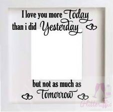 I LOVE YOU MORE TODAY THAN YESTERDAY VINYL STICKER FOR DIY PHOTO IKEA BOX FRAME