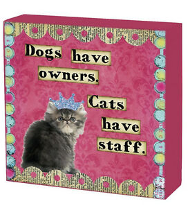 """""""Dogs have Owners, Cats have Staff"""" shelf sitter by Primitives by Kathy"""