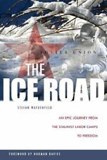 The Ice Road : An Epic Journey from the Stalinist Labor Camps to Freedom by Stef