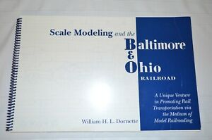 Scale Modeling and the Baltimore and Ohio Railroad by William Dornette