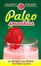 NEW Paleo Smoothies: 50 Weight Loss Shakes For Paleo Lovers by Charity Wilson