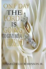 One Day the Lord Is Going to Give Me a Husband by Charles Robinson (2017,...