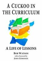 Watson, Bob, A Cuckoo in the Curriculum: A Life of Lessons, Like New, Paperback